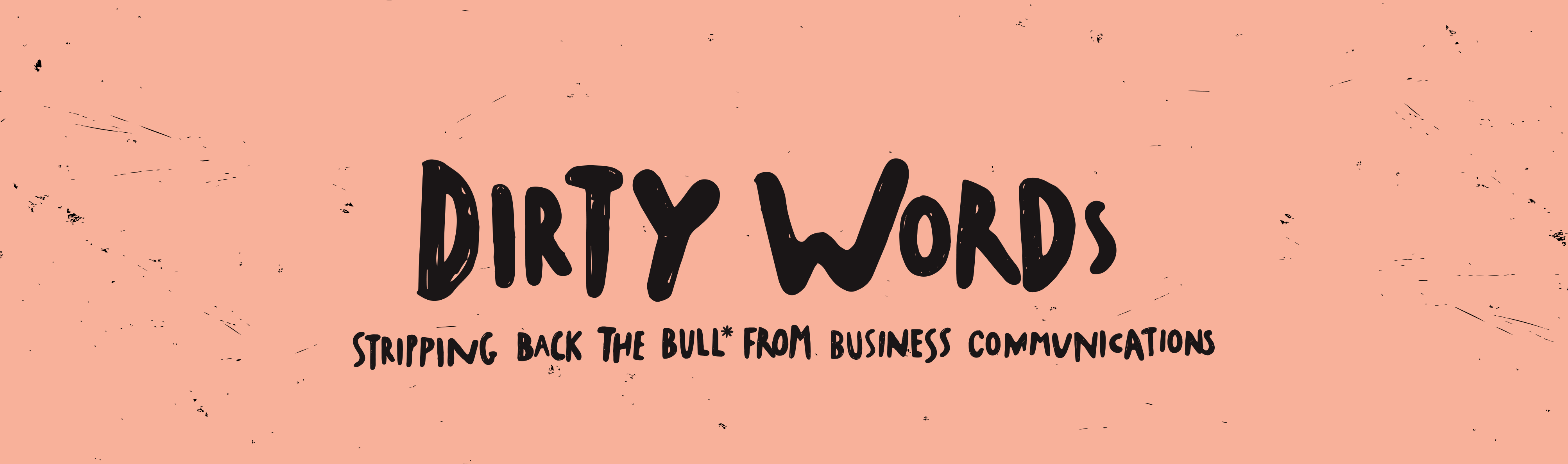 Dirty Words. Stripping Back the Bull* From Business Communications